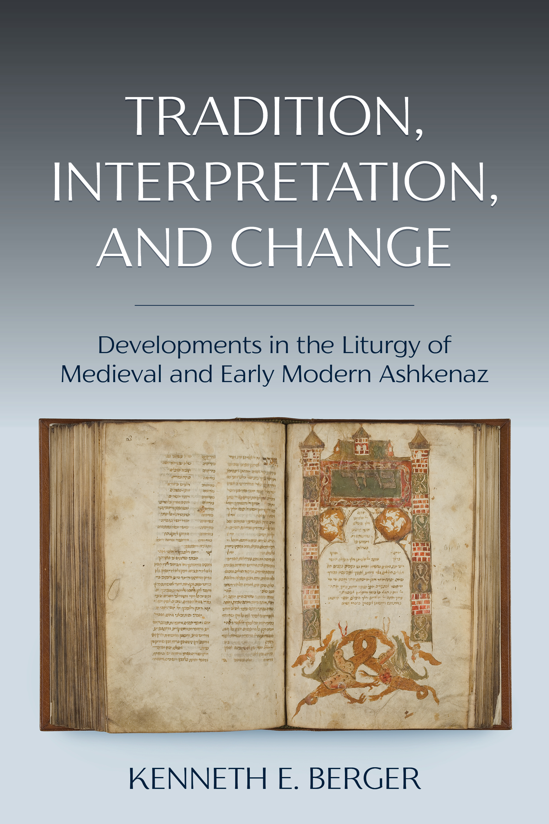 Tradition, Interpretation, and Change: Studies in the Liturgy of Medieval and Early Modern Ashkenaz